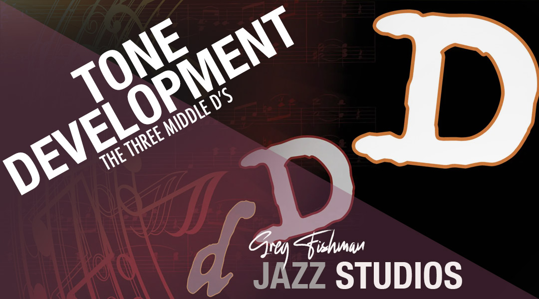 The Three Middle D's of the Saxophone