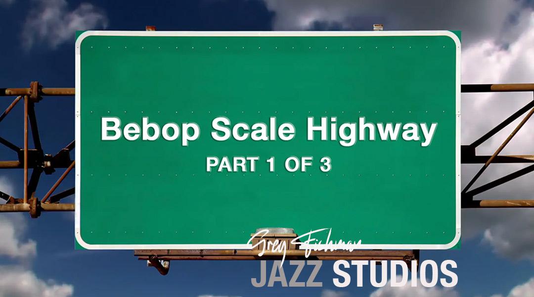 Bebop Scale Highway – Part 1 of 3