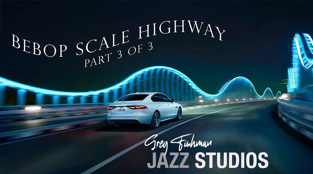 Bebop Scale Highway – Part 3 of 3