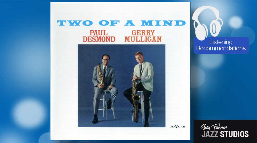 """Paul Desmond & Gerry Mulligan – """"Two of a Mind."""""""