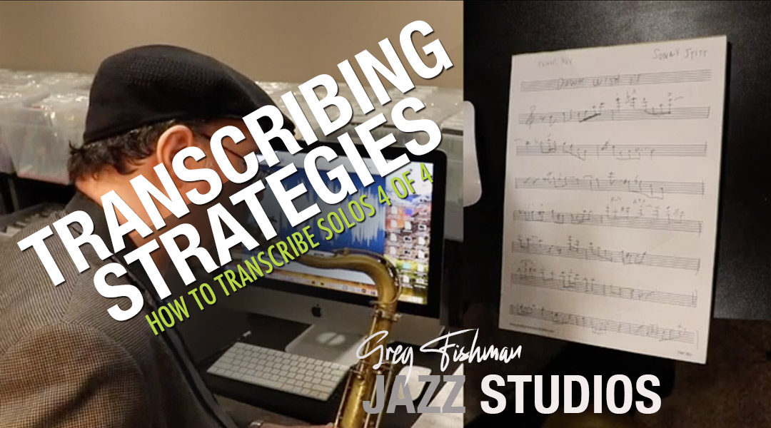 How to Transcribe Solos – Part 4 of 4