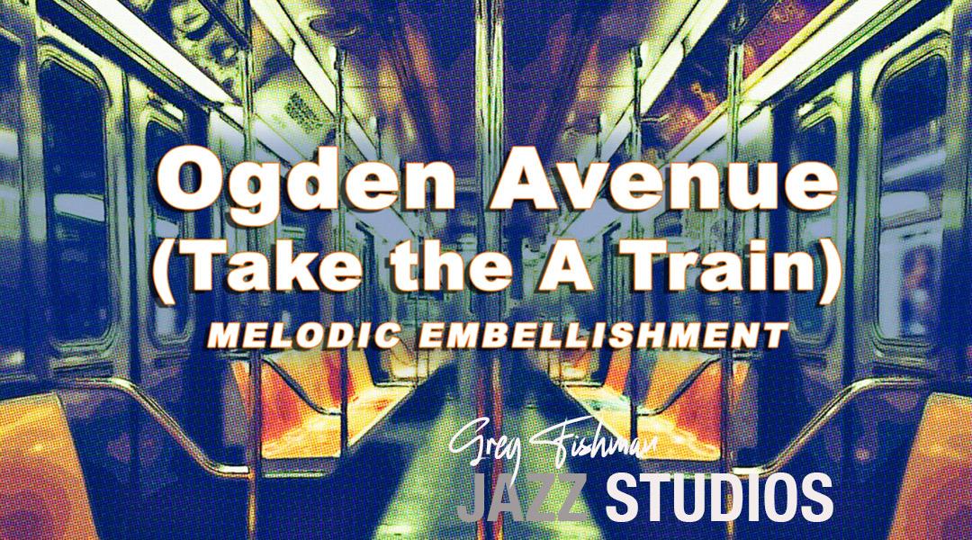 Ogden Avenue (Take the A Train) – Melodic Embellishment