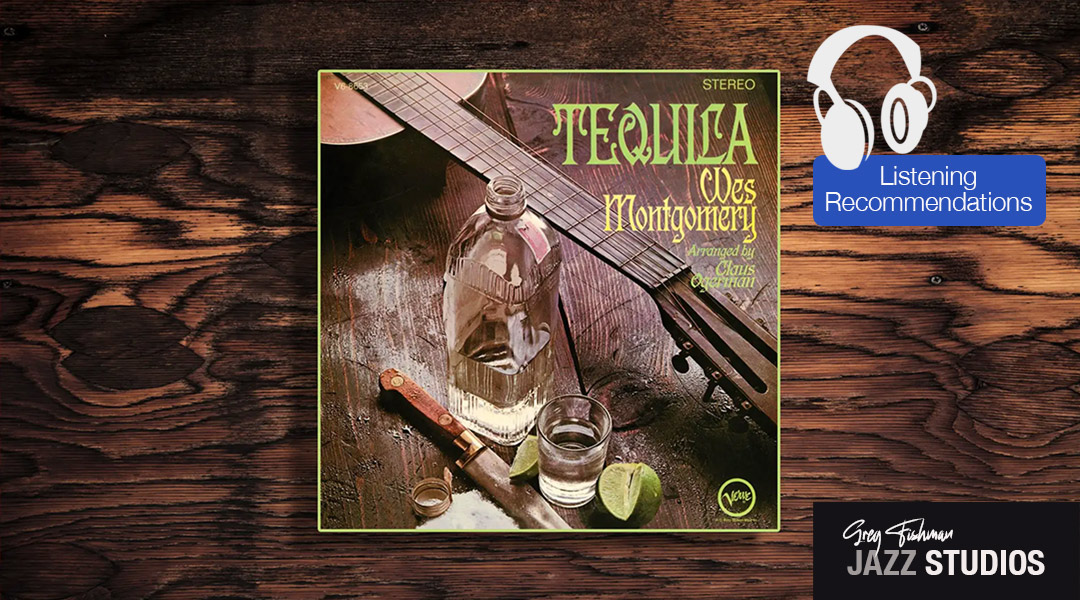 Listening Recommendation: Wes Montgomery – Tequila