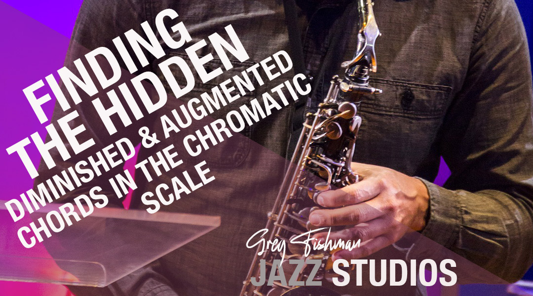 Finding the hidden Diminished and Augmented Chords in the Chromatic Scale