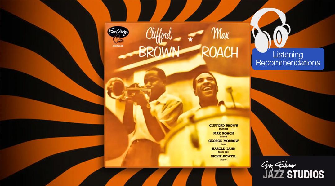 Clifford Brown • Max Roach