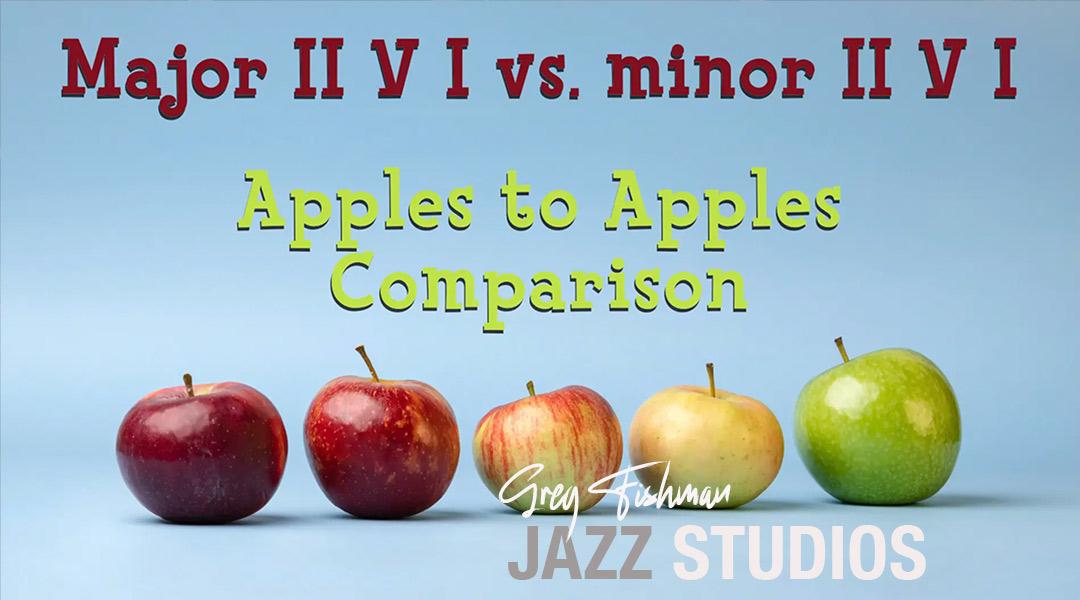 Major II V I vs. minor II V I – Apples to Apples Comparison