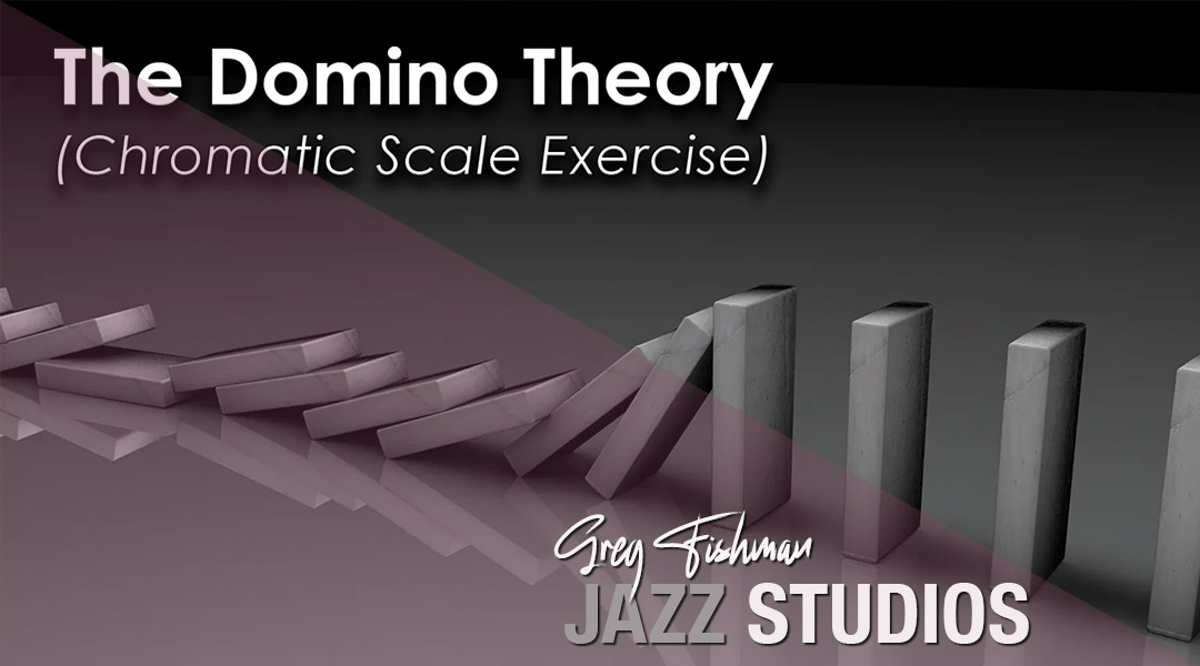 The Domino Theory (Chromatic Scale Exercise)
