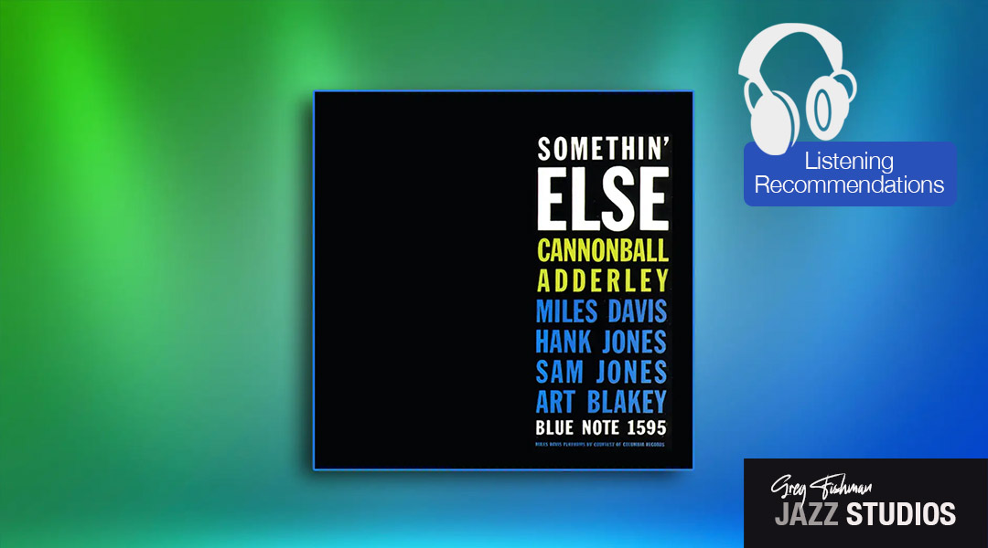 Listening Recommendation: Cannonball Adderley – Somethin' Else
