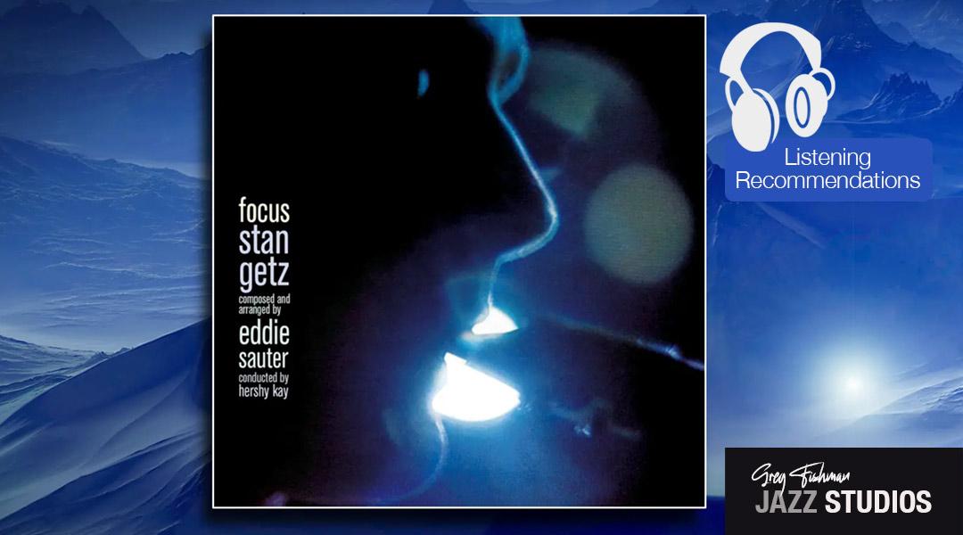 Listening Recommendation: Stan Getz – Focus