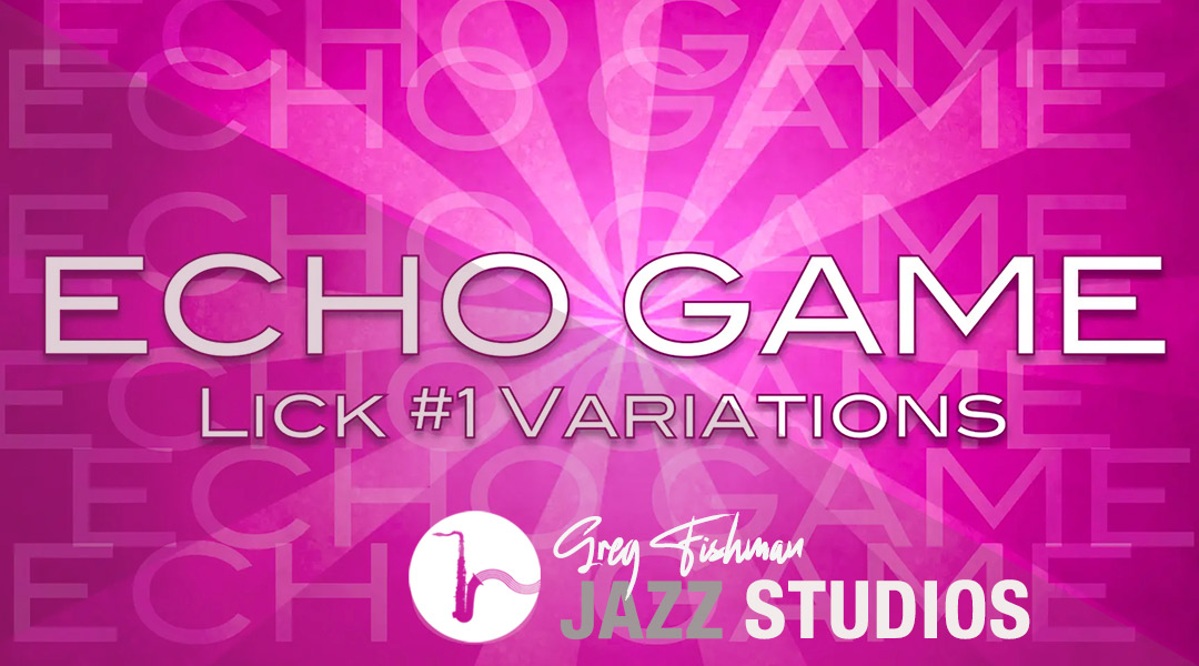 The Echo Game with Lick #1 Variations