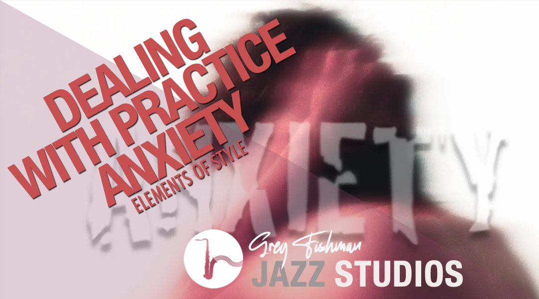 Dealing with Practice Anxiety – How to Have Fun While You Practice