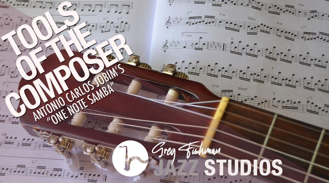 "Tools of the Composer – Antonio Carlos Jobim's ""One Note Samba"""